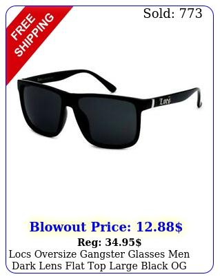 locs oversize gangster glasses men dark lens flat top large black og sunglasse