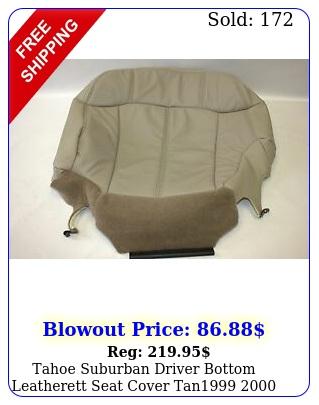 tahoe suburban driver bottom leatherett seat cover tan  chev
