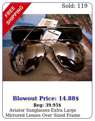 aviator sunglasses extra large mirrored lenses over sized frame xx