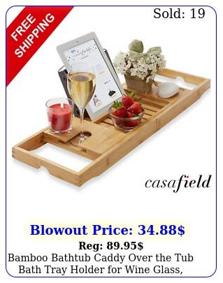 bamboo bathtub caddy over the tub bath tray holder wine glass tablet phon