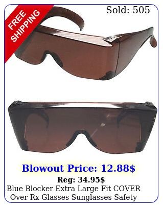 blue blocker extra large fit cover over rx glasses sunglasses safety drive pu