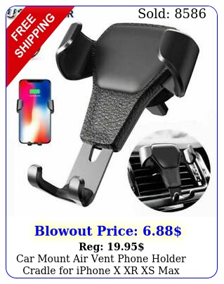 car mount air vent phone holder cradle iphone x xr xs max samsung s not