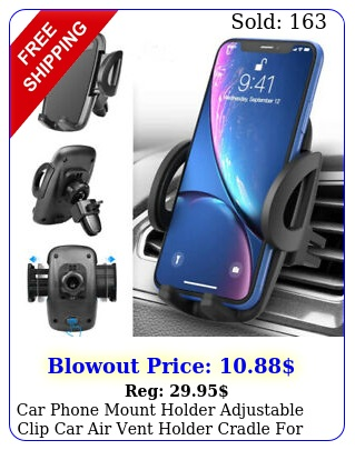 car phone mount holder adjustable clip car air vent holder cradle cell phon