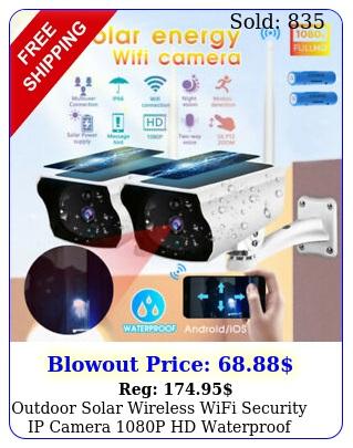 outdoor solar wireless wifi security ip camera p hd waterproof night visio