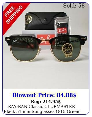 rayban classic clubmaster black mm sunglasses g green lens r