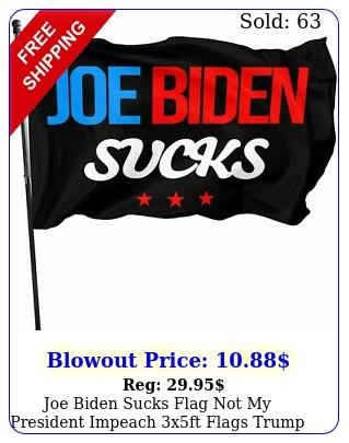 joe biden sucks flag not my president impeach xft flags trump banner us