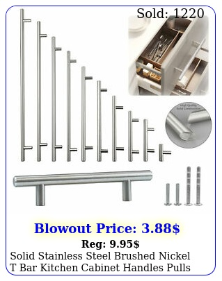 solid stainless steel brushed nickel t bar kitchen cabinet handles pull