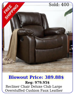 recliner chair deluxe club large overstuffed cushion faux leather padded brow