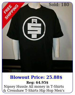 nipsey hussle all money in tshirts crenshaw tshirts hip hop men's clothin