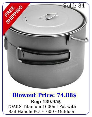 toaks titanium ml pot with bail handle pot outdoor camping cup bow