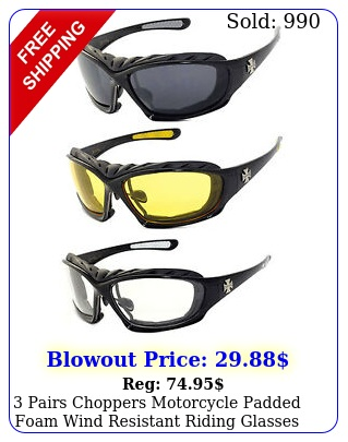 pairs choppers motorcycle padded foam wind resistant riding glasses sunglasse