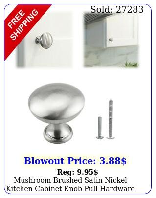 mushroom brushed satin nickel kitchen cabinet knob pull hardware closet cupboar