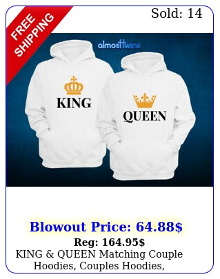 king queen matching couple hoodies couples hoodies anniversary gift color