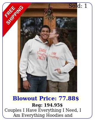 couples i have everything i need i am everything hoodies sweatshirt