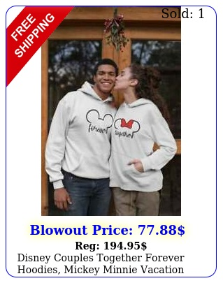 disney couples together forever hoodies mickey minnie vacation hoodie