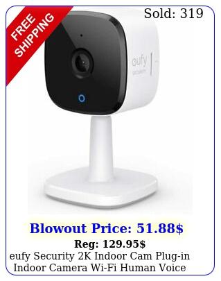 eufy security k indoor cam plugin indoor camera wifi human voice assistan