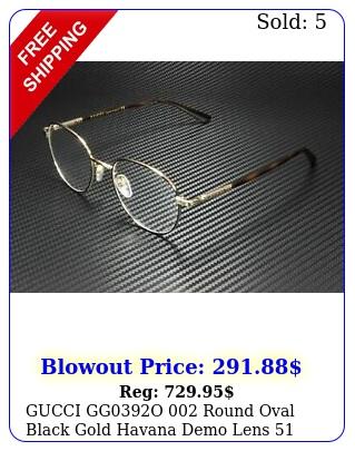 gucci ggo round oval black gold havana demo lens mm men's eyeglasse