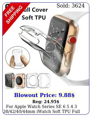 apple watch series se   mm iwatch soft tpu full cover cas