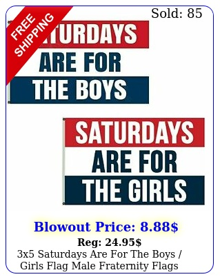 x saturdays are the boys girls flag male fraternity flags polyeste