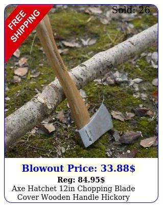 axe hatchet in chopping blade cover wooden handle hickory outdoor garden tool