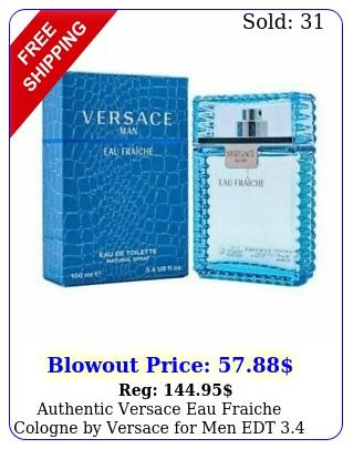 authentic versace eau fraiche cologne by versace men edt oz i