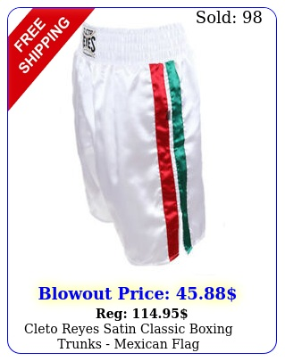 cleto reyes satin classic boxing trunks mexican fla
