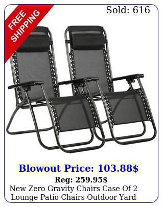 zero gravity chairs case of lounge patio chairs outdoor yard beach
