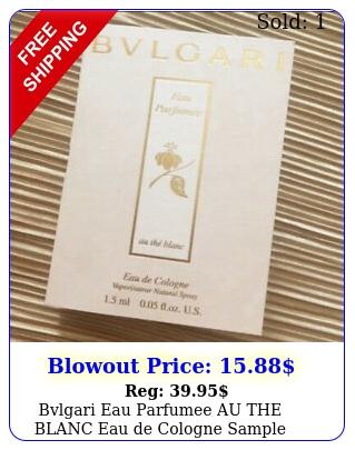 bvlgari eau parfumee au the blanc eau de cologne sample spray oz m