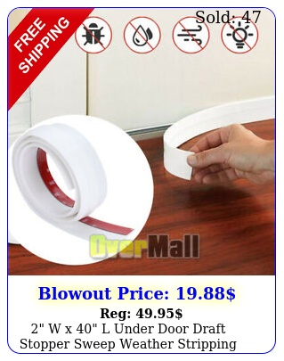 w x l under door draft stopper sweep weather stripping bottom seal hom