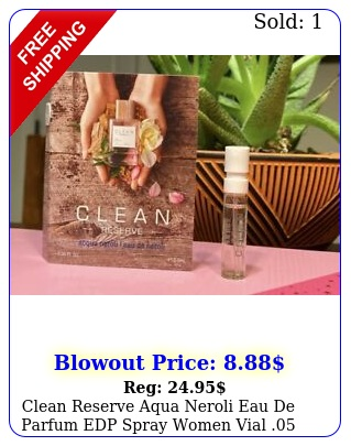 clean reserve aqua neroli eau de parfum edp spray women vial ozm