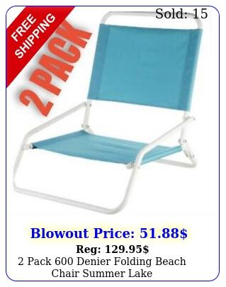 pack denier folding  beach chair summer lak