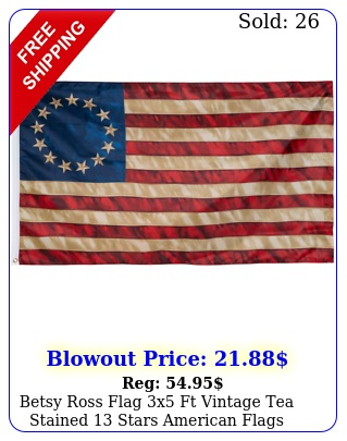 betsy ross flag x ft vintage tea stained stars american flags colonia