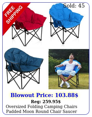 oversized folding camping chairs padded moon round chair saucer recliner ba