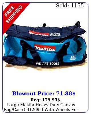 large makita heavy duty canvas bagcase with wheels volt