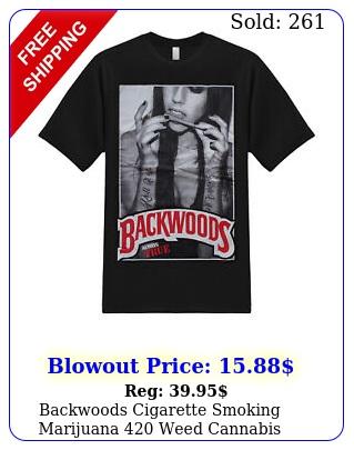 backwoods cigarette smoking marijuana weed cannabis stoner graphic tshir