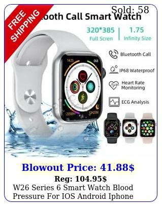 w series smart watch blood pressure ios android iphone apple samsung u