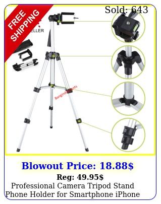 professional camera tripod stand  phone holder smartphone iphone samsun