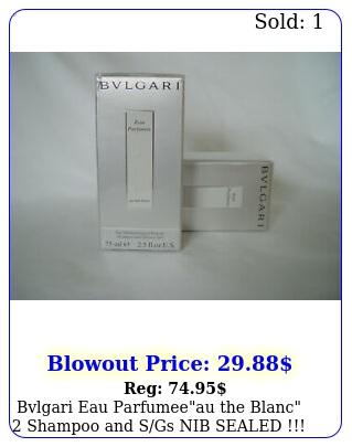 bvlgari eau parfumeeau the blanc shampoo sgs nib seale