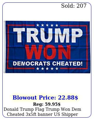donald trump flag trump won dem cheated xft banner us shippe