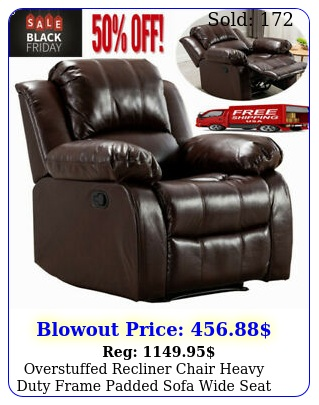 overstuffed recliner chair heavy duty frame padded sofa wide seat air leathe
