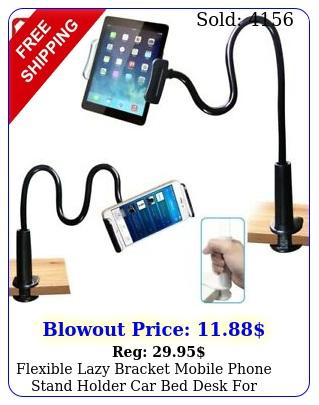 flexible lazy bracket mobile phone stand holder car bed desk iphone samsun