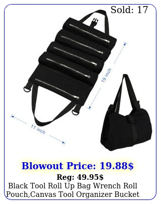 black tool roll up bag wrench roll pouchcanvas tool organizer bucket zippe