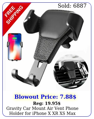 gravity car mount air vent phone holder iphone x xr xs max samsung s not