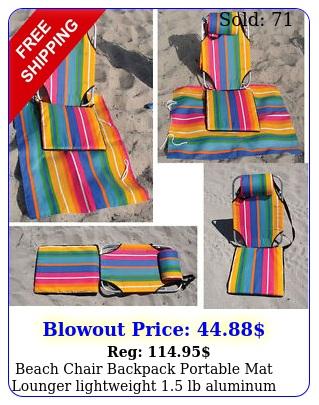 beach chair backpack portable mat lounger lightweight lb aluminum campin