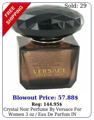 crystal noir perfume by versace women oz eau de parfum in whit