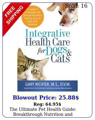 the ultimate pet health guide breakthrough nutrition integrative care