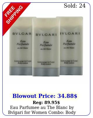 eau parfumee au the blanc by bvlgari women combo body lotion oz x o