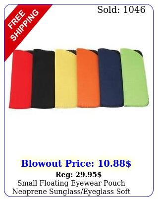 small floating eyewear pouch neoprene sunglasseyeglass soft carry case sunnie