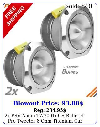 x prv audio twticr bullet pro tweeter ohm titanium car audio