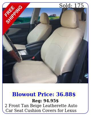 front tan beige leatherette auto car seat cushion covers lexus
